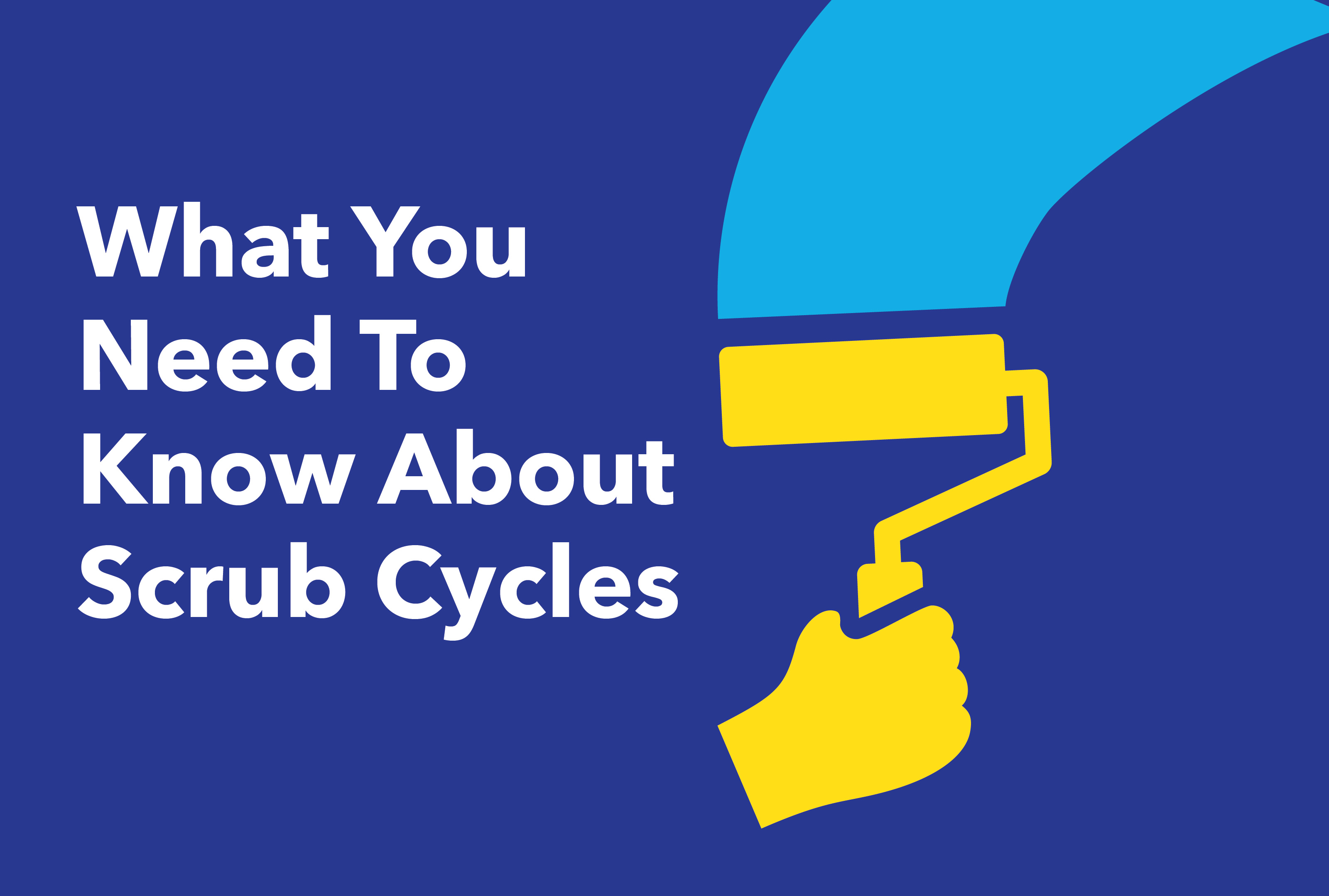 What you need to know about scrub cycles